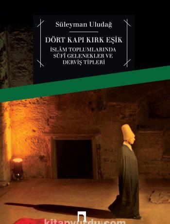 Dört Kapı Kırk Eşik & İslam Toplumlarında Sufi Gelenekler ve Derviş Tipleri