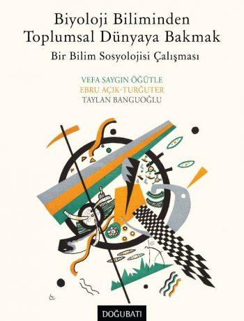 Biyoloji Biliminden Toplumsal Dünyaya Bakmak & Bir Bilim Sosyolojisi Çalışması