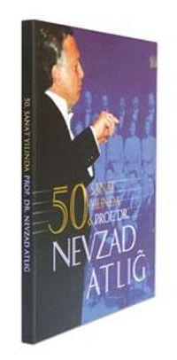 50. Sanat Yılında Prof. Dr. Nevzad Atlığ