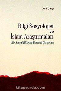 Bilgi Sosyolojisi ve İslam Araştırmaları & Bir Sosyal Bilimler Felsefesi Çalışması