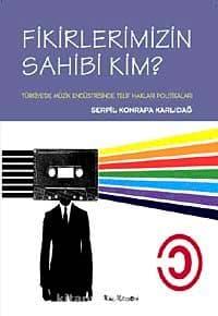 Fikirlerimizin Sahibi Kim? & Türkiye'de Müzik Endüstrisinde Telif Hakları Politikaları